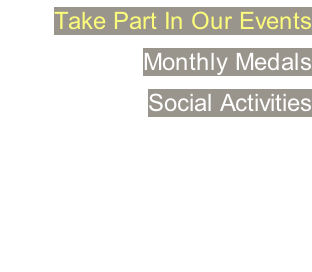 Take Part In Our Events Monthly Medals Social Activities   �Join Us Today Call +65 6747 4898