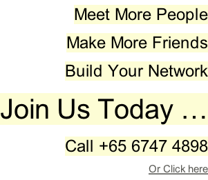 Meet More People Make More Friends Build Your Network Join Us Today … Call +65 6747 4898 Or Click here
